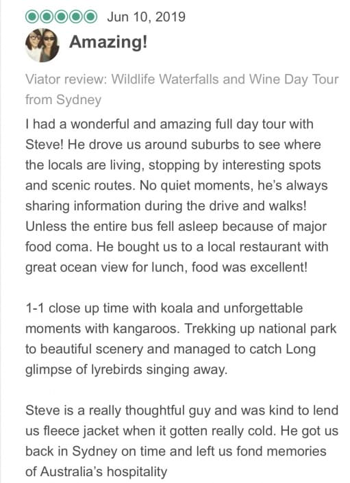 Wildlife-Waterfalls-Wine-review-Amazing-10-Jun-2019.jpg-I had a wonderful and amazing full day tour with Steve! He drove us around suburbs to see where the locals are living, stopping by interesting spots and scenic routes. No quiet moments, he's always sharing information during the drive and walks! Unless the entire bus fell asleep because of major food coma. He bought us to a local restaurant with great ocean view for lunch, food was excellent! 1-1 close up time with koala and unforgettable moments with kangaroos. Trekking up national park to beautiful scenery and managed to catch Long glimpse of lyrebirds singing away. Steve is a really thoughtful guy and was kind to lend us fleece jacket when it gotten really cold. He got us back in Sydney on time and left us fond memories of Australia's hospitality