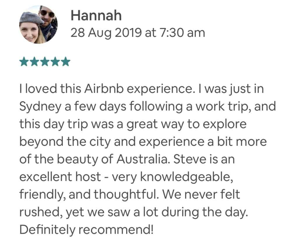 Wildlife-Waterfalls-Wine-review-Hannah-28-Aug-2019.jpg-I loved this Airbnb experience. I was just in Sydney a few days following a work trip, and this day trip was a great way to explore beyond the city and experience a bit more of the beauty of Australia. Steve is an excellent host - very knowledgeable, friendly, and thoughtful. We never felt rushed, yet we saw a lot during the day. Definitely recommend!