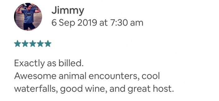 Wildlife-Waterfalls-Wine-review-Jimmy-6-Sep-2019.jpg-Exactly as billed. Awesome animal encounters, cool waterfalls, good wine, and great host.