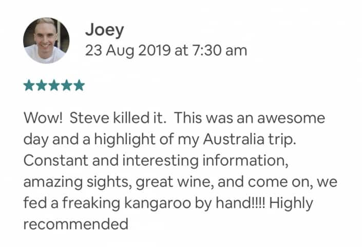 Wildlife-Waterfalls-Wine-review-Joey-23-Aug-2019.jpg-Wow! Steve killed it. This was an awesome day and a highlight of my Australia trip. Constant and interesting information, amazing sights, great wine, and come on, we fed a freaking kangaroo by hand!!!! Highly recommended