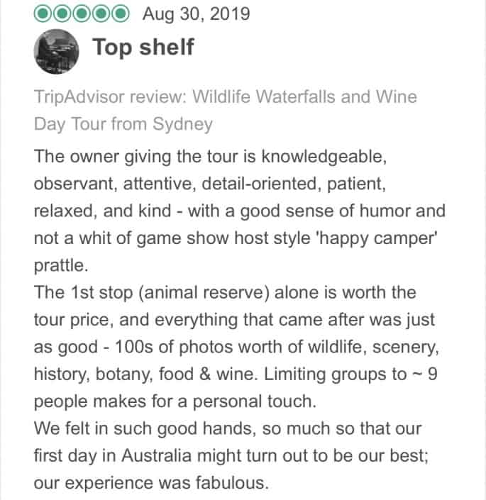 Wildlife-Waterfalls-Wine-review-Top-Shelf-30-Aug-2019.jpg-The owner giving the tour is knowledgeable, observant, attentive, detail-oriented, patient, relaxed, and kind - with a good sense of humor and not a whit of game show host style 'happy camper' prattle. The 1st stop (animal reserve) alone is worth the tour price, and everything that came after was just as good - 100s of photos worth of wildlife, scenery, history, botany, food & wine. Limiting groups to ~ 9 people makes for a personal touch. We felt in such good hands, so much so that our first day in Australia might turn out to be our best; our experience was fabulous.