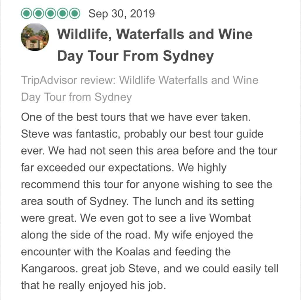 One of the best tours that we have ever taken. Steve was fantastic, probably our best tour guide ever. We had not seen this area before and the tour far exceeded our expectations. We highly recommend this tour for anyone wishing to see the area south of Sydney. The lunch and its setting were great. We even got to see a live Wombat along the side of the road. My wife enjoyed the encounter with the Koalas and feeding the Kangaroos. great job Steve, and we could easily tell that he really enjoyed his job.