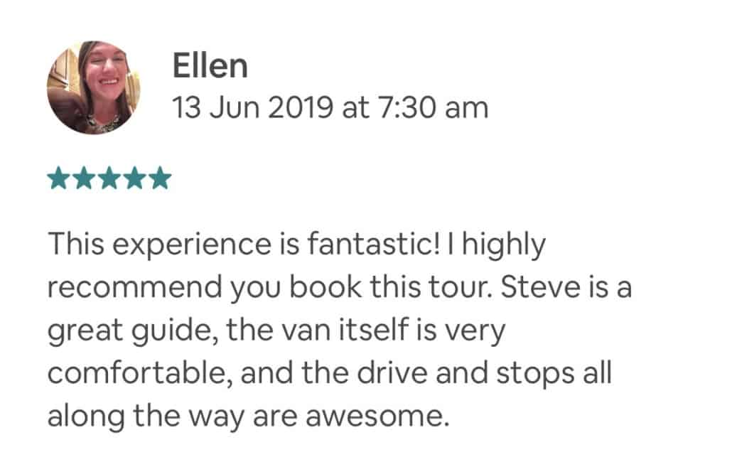 This experience is fantastic! I highly recommend you book this tour. Steve is a great guide, the van itself is very comfortable, and the drive and stops all along the way are awesome.