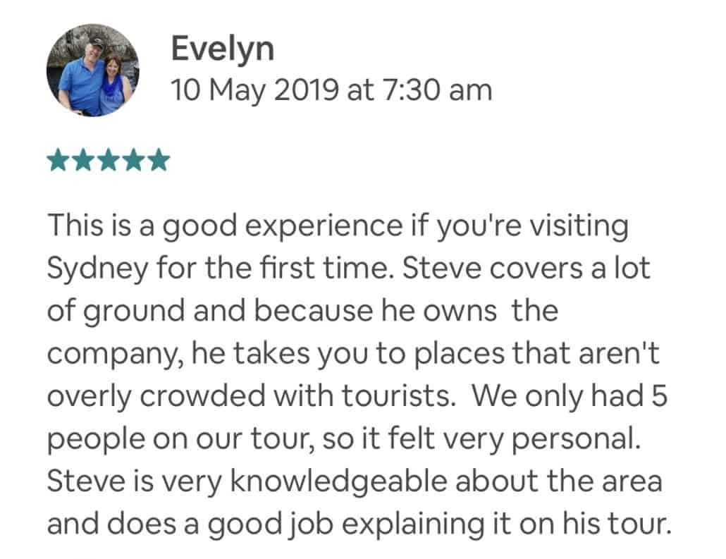 This is a good experience if you're visiting Sydney for the first time. Steve covers a lot of ground and because he owns the company, he takes you to places that aren't overly crowded with tourists. We only had 5 people on our tour, so it felt very personal. Steve is very knowledgeable about the area and does a good job explaining it on his tour.