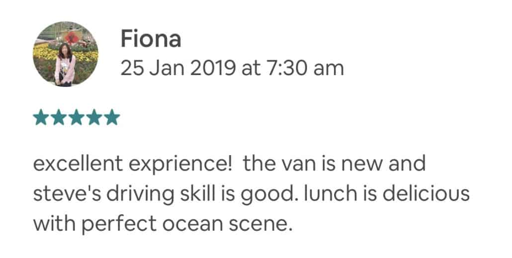 excellent exprience! the van is new and steve's driving skill is good. lunch is delicious with perfect ocean scene.
