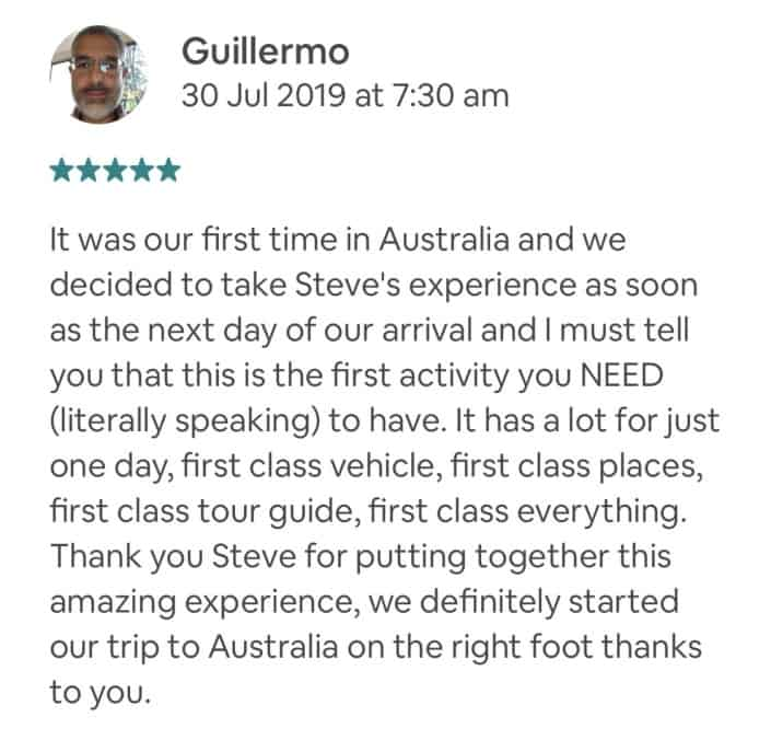 It was our first time in Australia and we decided to take Steve's experience as soon as the next day of our arrival and I must tell you that this is the first activity you NEED (literally speaking) to have. It has a lot for just one day, first class vehicle, first class places, first class tour guide, first class everything. Thank you Steve for putting together this amazing experience, we definitely started our trip to Australia on the right foot thanks to you.