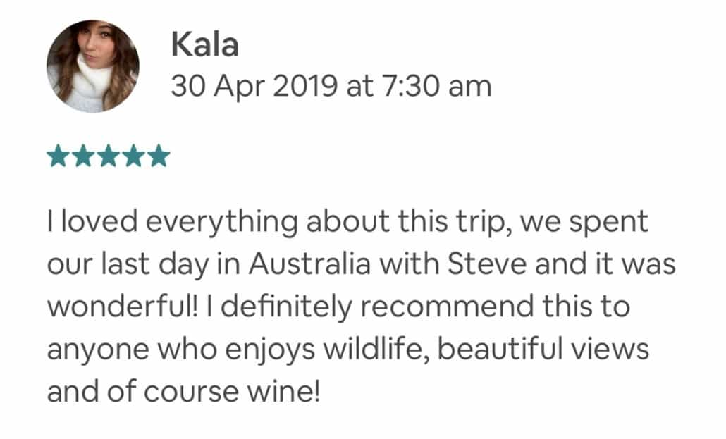 I loved everything about this trip, we spent our last day in Australia with Steve and it was wonderful! I definitely recommend this to anyone who enjoys wildlife, beautiful views and of course wine!