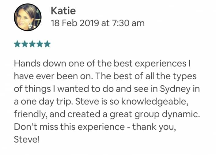 Hands down one of the best experiences I have ever been on. The best of all the types of things I wanted to do and see in Sydney in a one day trip. Steve is so knowledgeable, friendly, and created a great group dynamic. Don't miss this experience - thank you, Steve!