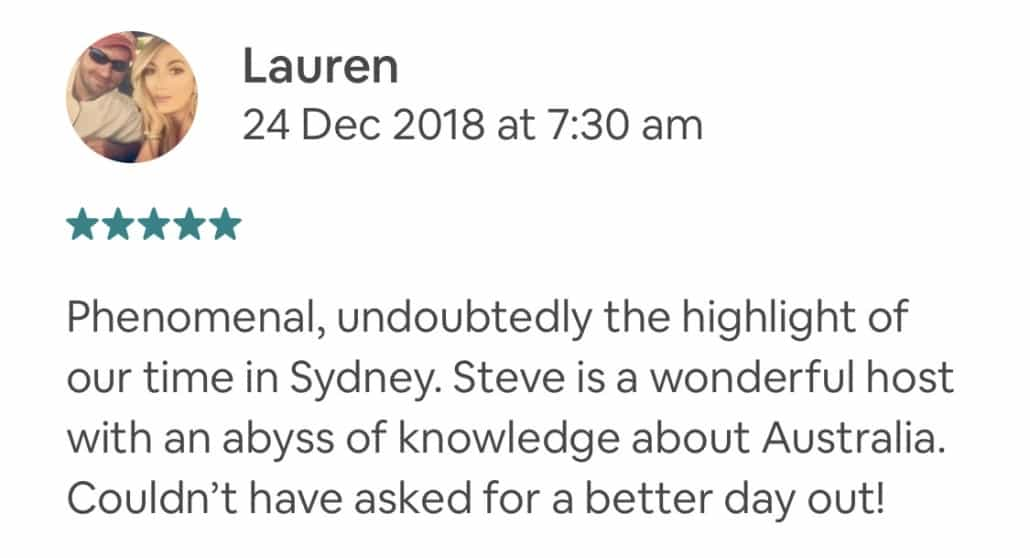 Phenomenal, undoubtedly the highlight of our time in Sydney. Steve is a wonderful host with an abyss of knowledge about Australia. Couldn't have asked for a better day out!