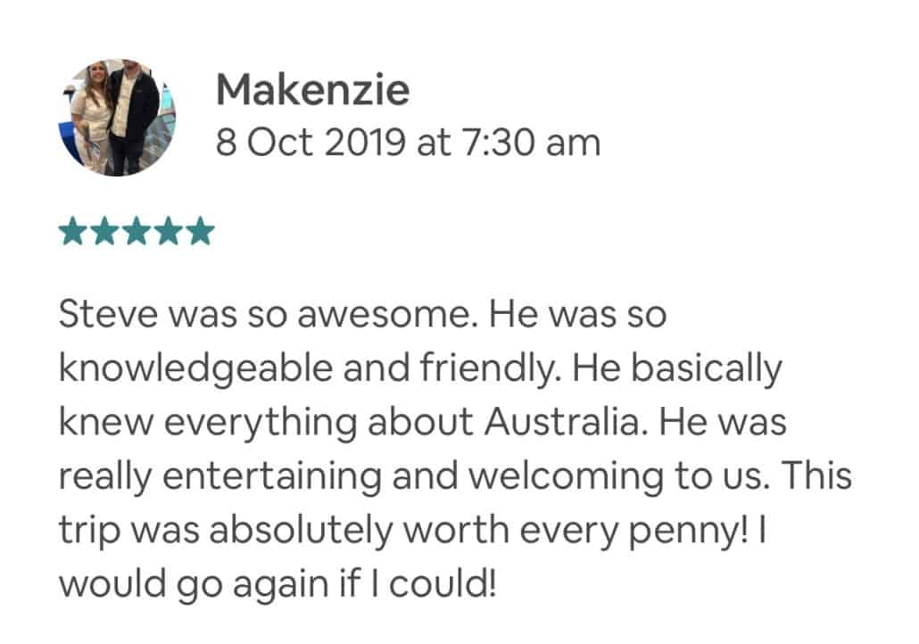 Steve was so awesome. He was so knowledgeable and friendly. He basically knew everything about Australia. He was really entertaining and welcoming to us. This trip was absolutely worth every penny! I would go again if I could!