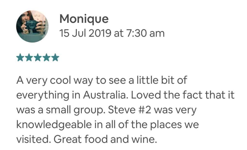 A very cool way to see a little bit of everything in Australia. Loved the fact that it was a small group. Steve #2 was very knowledgeable in all of the places we visited. Great food and wine.
