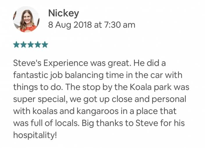 Steve's Experience was great. He did a fantastic job balancing time in the car with things to do. The stop by the Koala park was super special, we got up close and personal with koalas and kangaroos in a place that was full of locals. Big thanks to Steve for his hospitality!