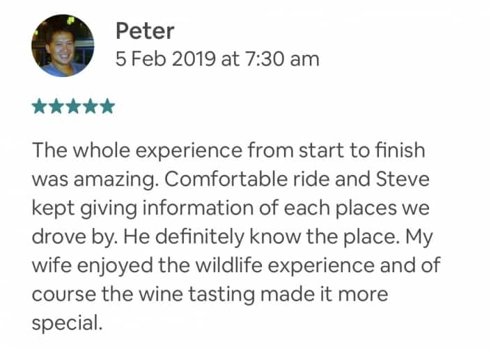 The whole experience from start to finish was amazing. Comfortable ride and Steve kept giving information of each places we drove by. He definitely know the place. My wife enjoyed the wildlife experience and of course the wine tasting made it more special.
